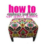 Do's and Don'ts To Working with Loud Fabric Prints