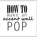 How To Make An Accent Wall Pop