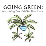 Going Green: Incorporating Plants Into Your Home Decor