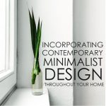 Incorporating Contemporary Minimalist Design Throughout Your Home