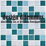 Design Dilemmas: Deciding On A Kitchen Backsplash
