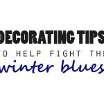 Decorating Tips To Help Fight Winter Blues
