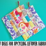 7 Ideas for Upcycling Leftover Fabric Scraps