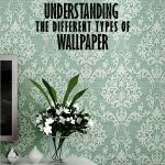 Understanding The Different Types Of Wallpaper