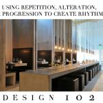 Design 102: Using Repetition, Alteration & Progression To Create Rhythm