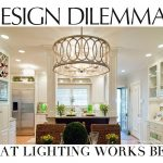 Design Dilemmas: What Lighting Works Best?